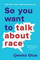 So You Want to Talk About Race ebook by