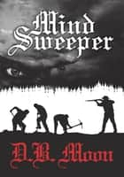 Mind Sweeper ebook by D. B. Moon