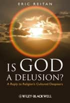 Is God A Delusion? ebook by Eric Reitan