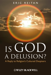 Is God A Delusion? - A Reply to Religion's Cultured Despisers ebook by Eric Reitan