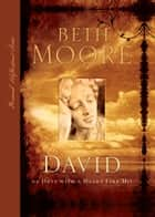 David: 90 Days with A Heart Like His - 90 Days with A Heart Like His ebook by Beth Moore