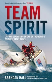 Team Spirit - Life and Leadership on One of the World's Toughest Yacht Races ebook by Brendan Hall