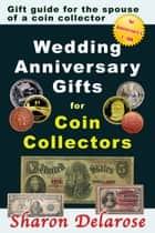 Wedding Anniversary Gifts for Coin Collectors ebook by Sharon Delarose
