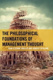 The Philosophical Foundations of Management Thought ebook by Jean-Etienne Joullié,Robert Spillane