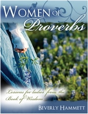 Women of Proverbs: Lessons for Ladies from the Book of Wisdom ebook by Beverly Hammett