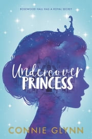 The Rosewood Chronicles #1: Undercover Princess ebook by Connie Glynn