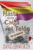 Hasta que Caiga el Telòn ebook by David Ebsworth