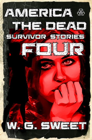 America The Dead Survivor Stories Four ebook by W. G. Sweet