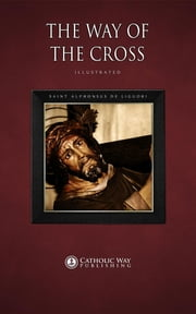 The Way of the Cross ebook by Catholic Way Publishing,Saint Alphonsus de Liguori