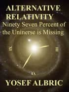 Alternative Relativity ebook by Yosef Albric