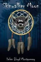 Skinwalker Moon eBook by Helen Montgomery