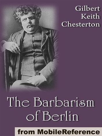 The Barbarism Of Berlin (Mobi Classics) ebook by G. K. (Gilbert Keith) Chesterton