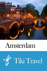 Amsterdam (Netherlands) Travel Guide - Tiki Travel ebook by Tiki Travel