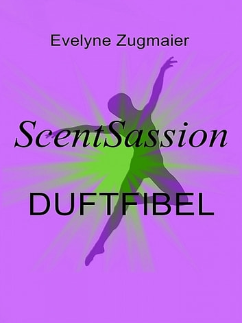 ScentSassion Duftfibel eBook by Evelyne Zugmaier
