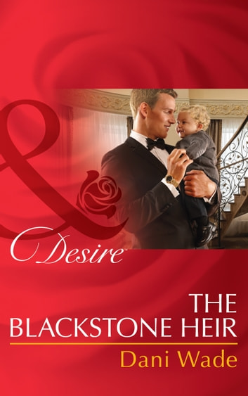 The Blackstone Heir (Mills & Boon Desire) (Mill Town Millionaires, Book 2) ebook by Dani Wade