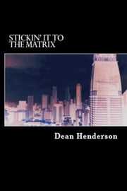 Stickin' it to the Matrix ebook by Dean Henderson