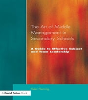 The Art of Middle Management in Secondary Schools - A Guide to Effective Subject and Team Leadership ebook by Peter Fleming