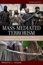 Mass-Mediated Terrorism - Mainstream and Digital Media in Terrorism and Counterterrorism ebook by Brigitte Nacos