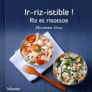 Ir-riz-istible ! Riz et risottos ebook by Christian CINO