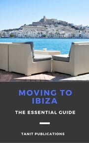 Moving to Ibiza: The Essential Guide ebook by Tanit Publications