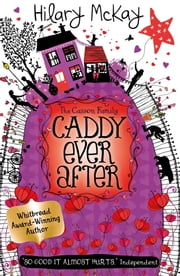 Casson Family: Caddy Ever After ebook by Hilary McKay