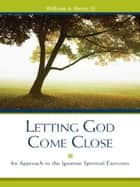 Letting God Come Close ebook by William A. Barry, SJ