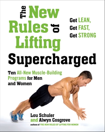 The New Rules of Lifting Supercharged - Ten All-New Muscle-Building Programs for Men and Women ebook by Lou Schuler,Alwyn Cosgrove
