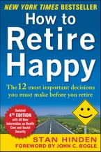How to Retire Happy, Fourth Edition: The 12 Most Important Decisions You Must Make Before You Retire, The 12 Most Important Decisions You Must Make Before You Retire