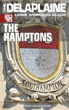 The Hamptons: The Delaplaine 2016 Long Weekend Guide ebook by Andrew Delaplaine