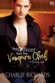 The Officer and the Vampire Chef ebook by Charlie Richards