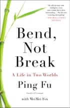 Bend, Not Break ebook by Ping Fu,Mei Mei Fox