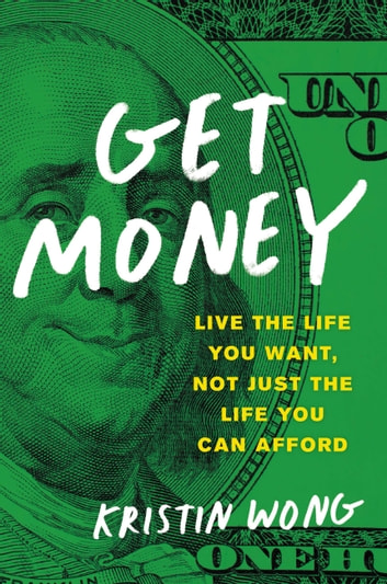 Get Money - Live the Life You Want, Not Just the Life You Can Afford ebook by Kristin Wong
