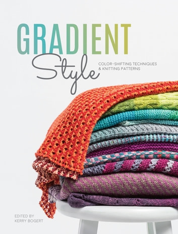 Gradient Style - Color-Shifting Techniques & Knitting Patterns eBook by