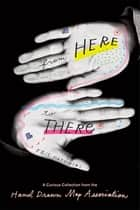 From Here to There - A Curious Collection from the Hand Drawn Map Association ebook by Kris Harzinski