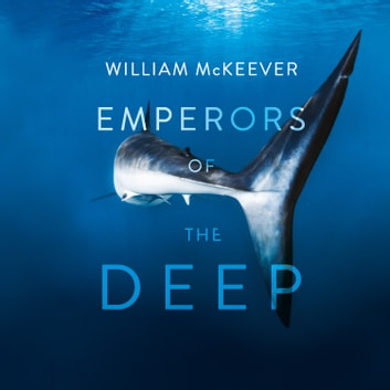 Emperors of the Deep: The Ocean's Most Mysterious, Misunderstood and Important Guardians audiobook by William McKeever