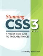 Stunning CSS3 - A project-based guide to the latest in CSS ebook by Zoe Mickley Gillenwater
