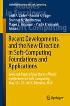 Recent Developments and the New Direction in Soft-Computing Foundations and Applications - Selected Papers from the 6th World Conference on Soft Computing, May 22-25, 2016, Berkeley, USA ebook by Lotfi A. Zadeh, Ronald R. Yager, Shahnaz N. Shahbazova,...