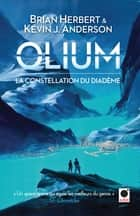 Olium, (La Constellation du Diadème) ebook by Brian Herbert, Kevin J. Anderson