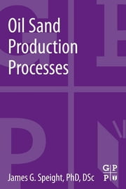 Oil Sand Production Processes ebook by James G. Speight