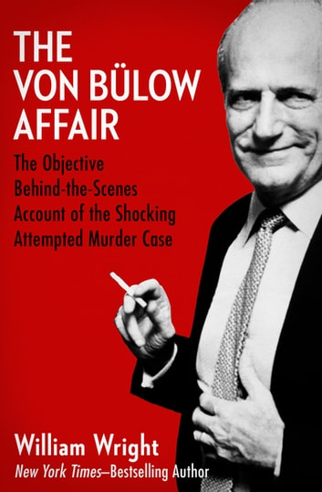 The Von Bülow Affair - The Objective Behind-the-Scenes Account of the Shocking Attempted Murder Case ebook by William Wright