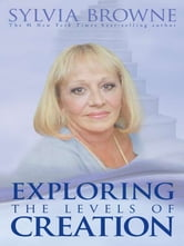 Exploring The Levels Of Creation ebook by Sylvia Browne