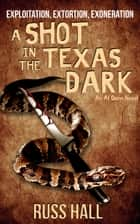 A Shot in the Texas Dark eBook by Russ Hall