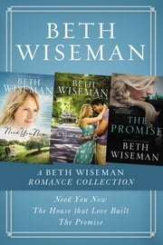 A Beth Wiseman Romance Collection - Need You Now, House that Love Built, The Promise ebook by Beth Wiseman