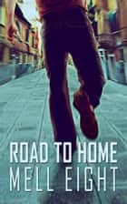 Road to Home ebook by Mell Eight