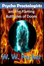 Psycho Proctologists and the Flaming Buttholes of Doom (Psycho Proctologists #1) ebook by W.W. Pecker