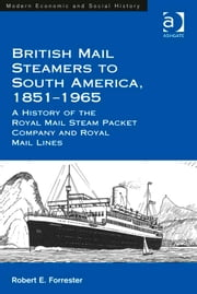 British Mail Steamers to South America, 1851-1965 - A History of the Royal Mail Steam Packet Company and Royal Mail Lines ebook by Dr Robert E Forrester,Professor Derek H Aldcroft