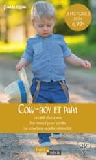 Cow-boy et papa - Le défi d'un père - Par amour pour sa fille - Le cow-boy qu'elle attendait eBook by Judy Christenberry, Stella Bagwell, Soraya Lane