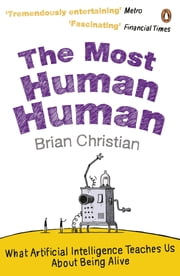The Most Human Human - What Artificial Intelligence Teaches Us About Being Alive ebook by Brian Christian