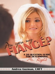 ARE YOU MY FIANCÉ? - A 20 QUESTION GUIDE FOR DETERMINING MR. RIGHT ebook by Andrea Guzman, LMFT