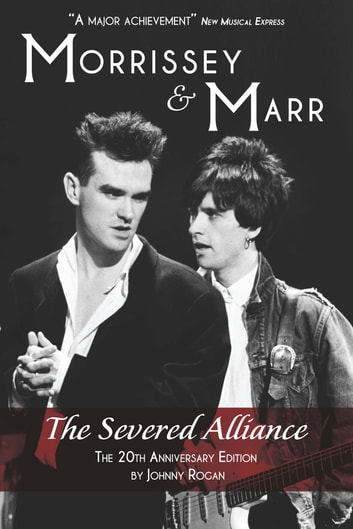 Morrissey & Marr: The Severed Alliance ebook by Johnny Rogan